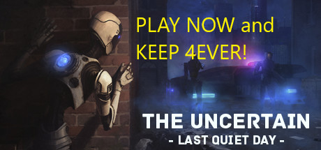 Claim The Uncertain: Last Quiet Day now for free!